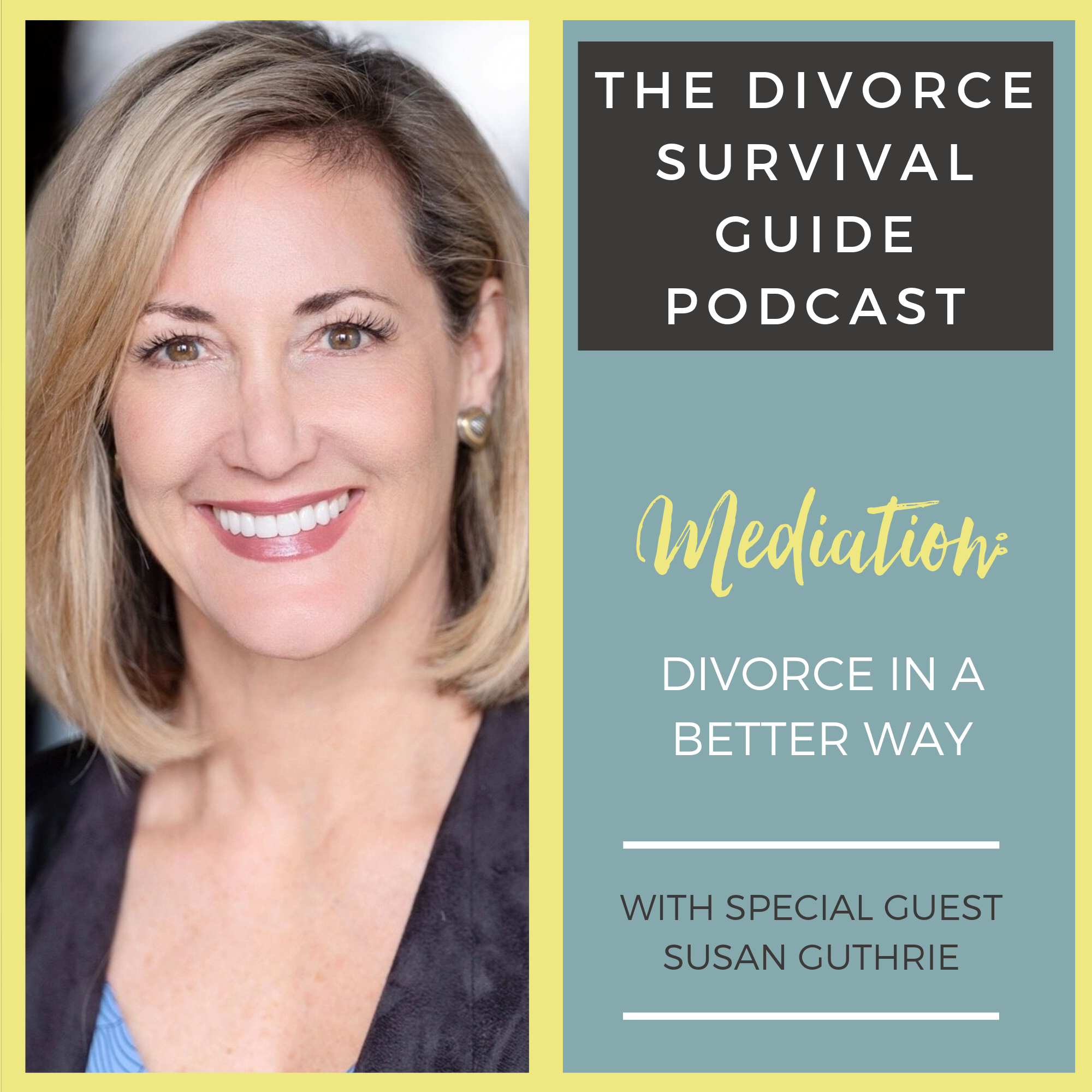 The Divorce Survival Guide Podcast - Mediation: Divorce in a Better Way with Susan Guthrie