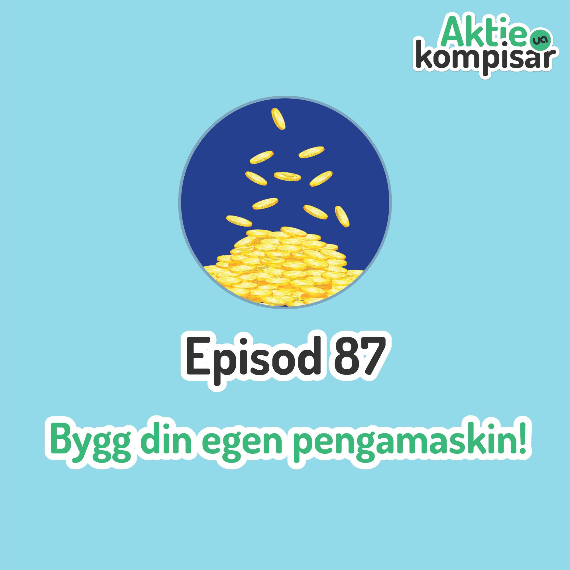 Episod 87 - Bygg din egen pengamaskin!