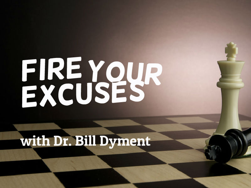 """Fire Your Excuses"" with Dr. Bill Dyment"