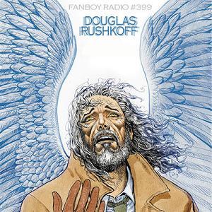 Fanboy Radio #399 - Douglas Rushkoff
