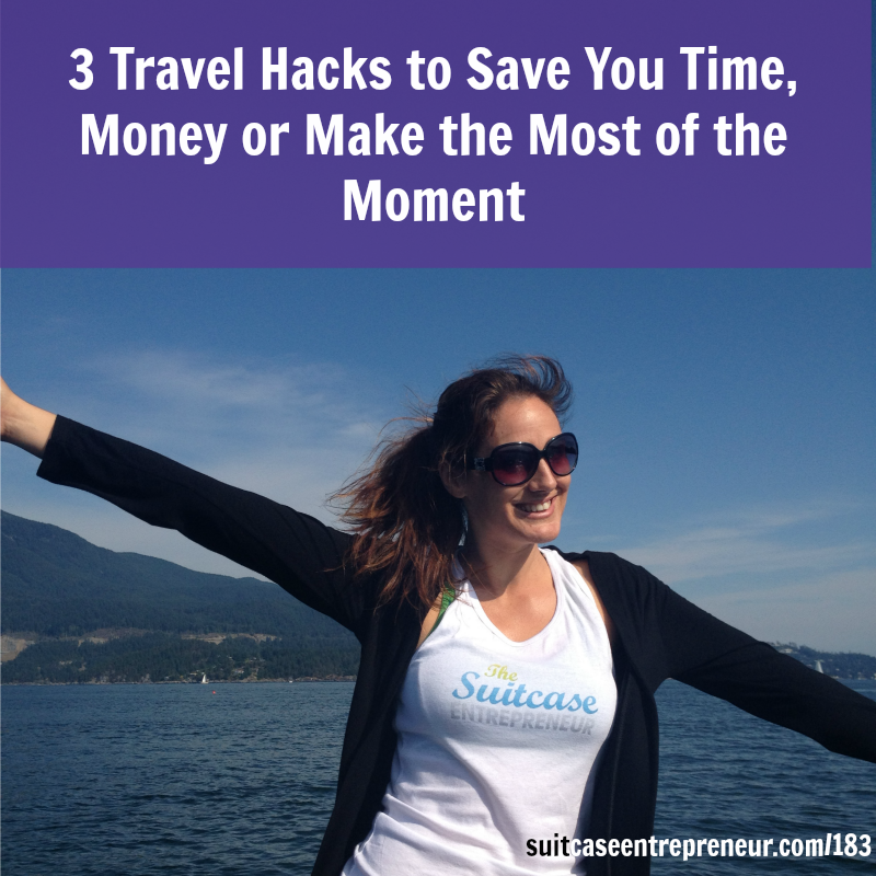[183] 3 Travel Hacks to Save You Time, Money or Make the Most of the Moment