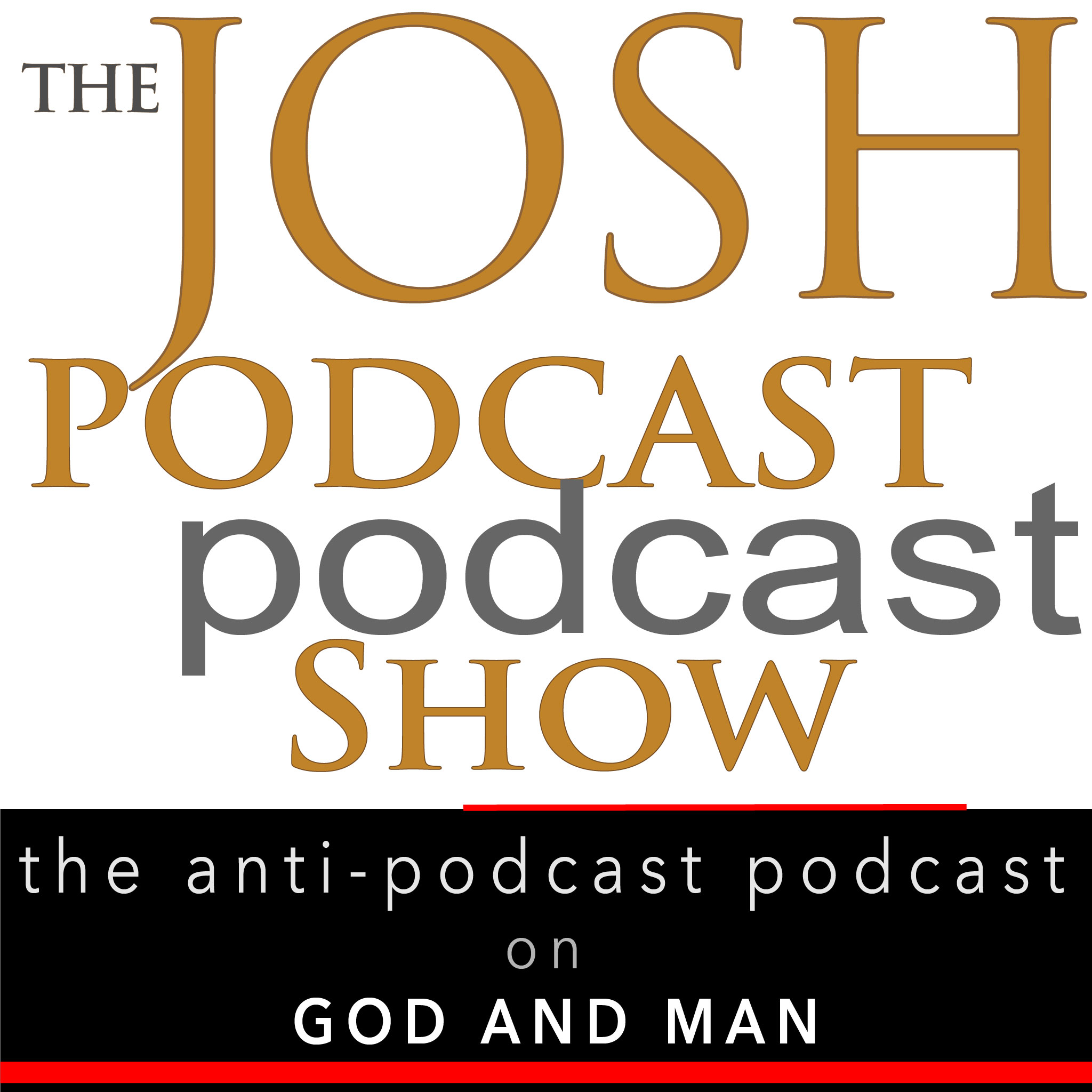 The Josh Podcast podcast Show: The Anti-Podcast podcast on God and Man show art