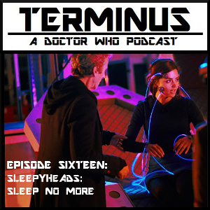 Terminus Podcast -- Episode 16 – Sleepyheads: Sleep No More