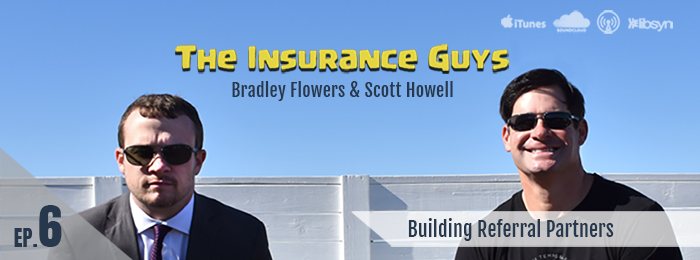 The Insurance Guys Podcast | Referral Partnerships | Scott Howell | Bradley Flowers
