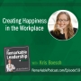 Artwork for Creating Happiness in the Workplace with Kris Boesch