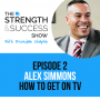 Artwork for #002: The Strength and Success Show Episode 2: How to get on TV and be seen by millions with Alex Simmons