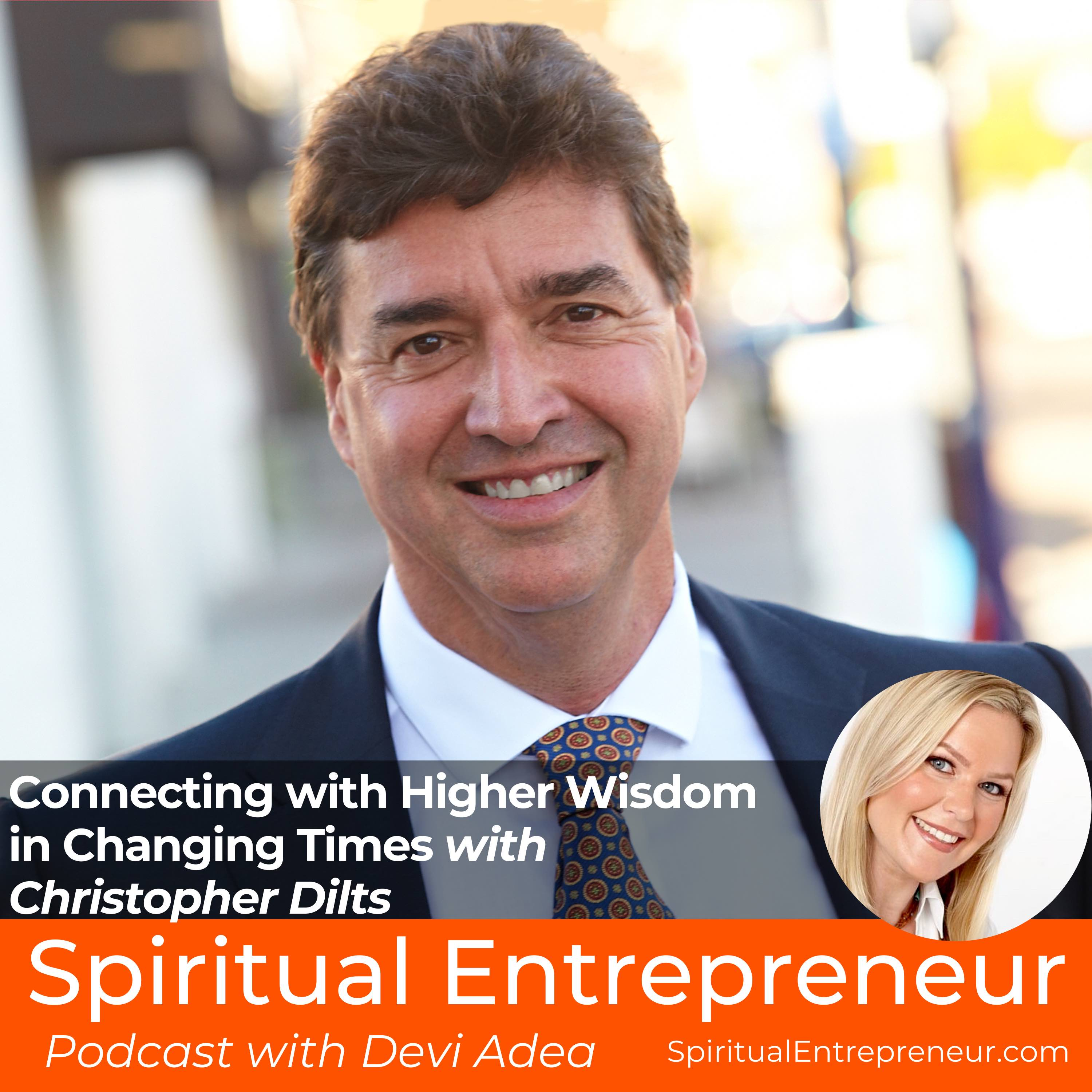 EP 258: Connecting With Higher Wisdom In Changing Times with Christopher Dilts
