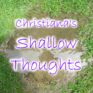 Promo: Christiana's Shallow Thoughts