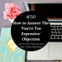 Artwork for #50: How To Answer The 'You're Too Expensive' Objection