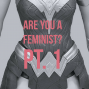 Artwork for Are You A Feminist? Pt. 1
