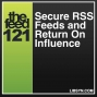 Artwork for 121 Secure RSS Feeds and Return On Influence
