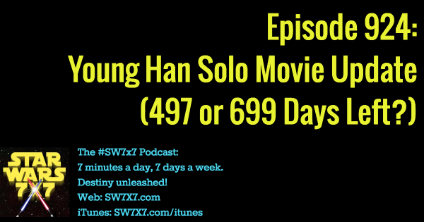 924: Young Han Solo Movie Update