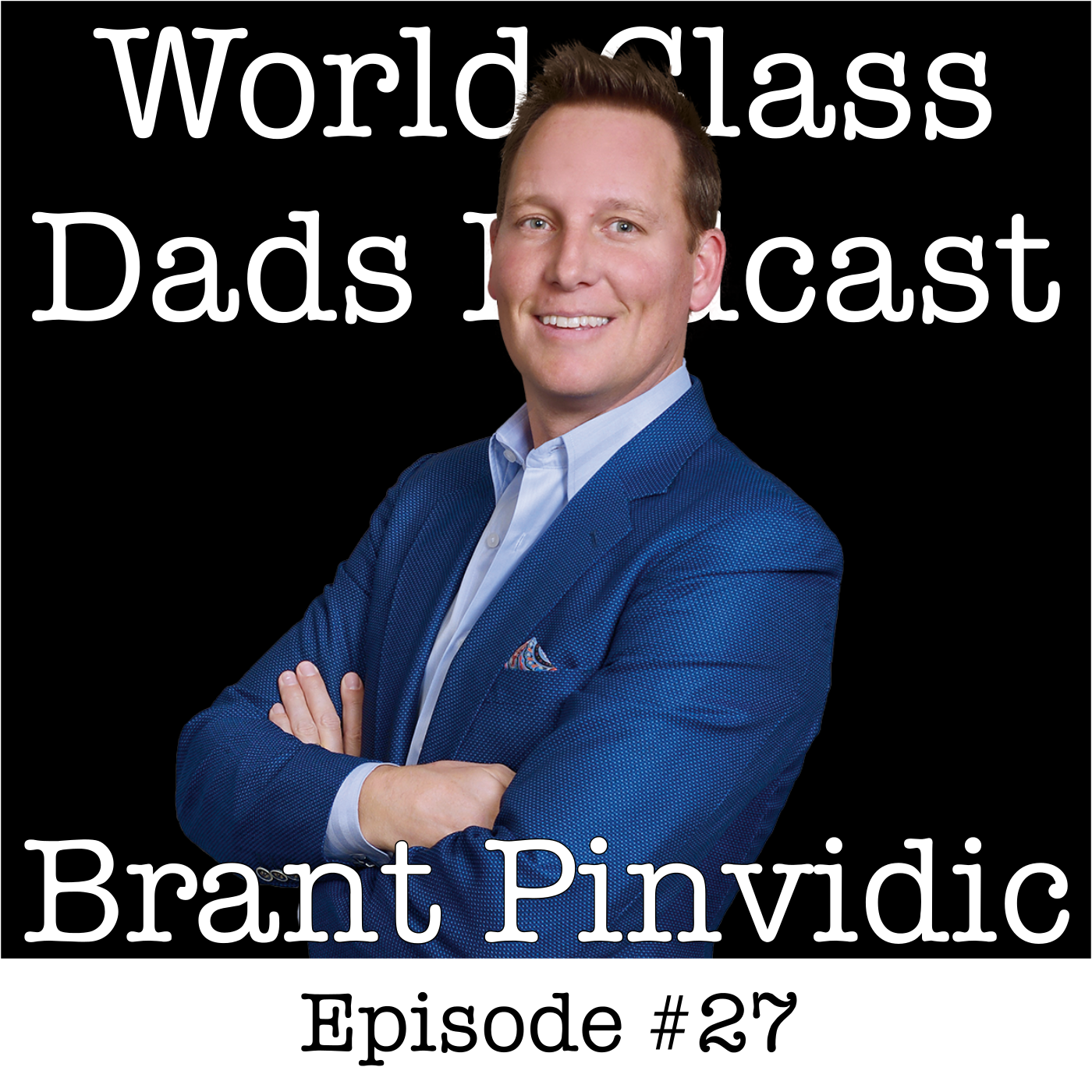 BRANT PINVIDIC - Be In the Center of Family Experiences, Not the Sidelines