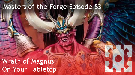 Masters of the Forge Episode 083 – Wrath of Magnus - On Your Tabletop