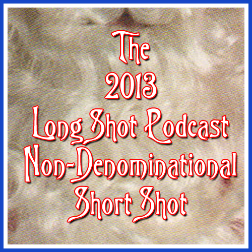 Episode #712: The 2013 Non-Denominational Holiday Short Shot
