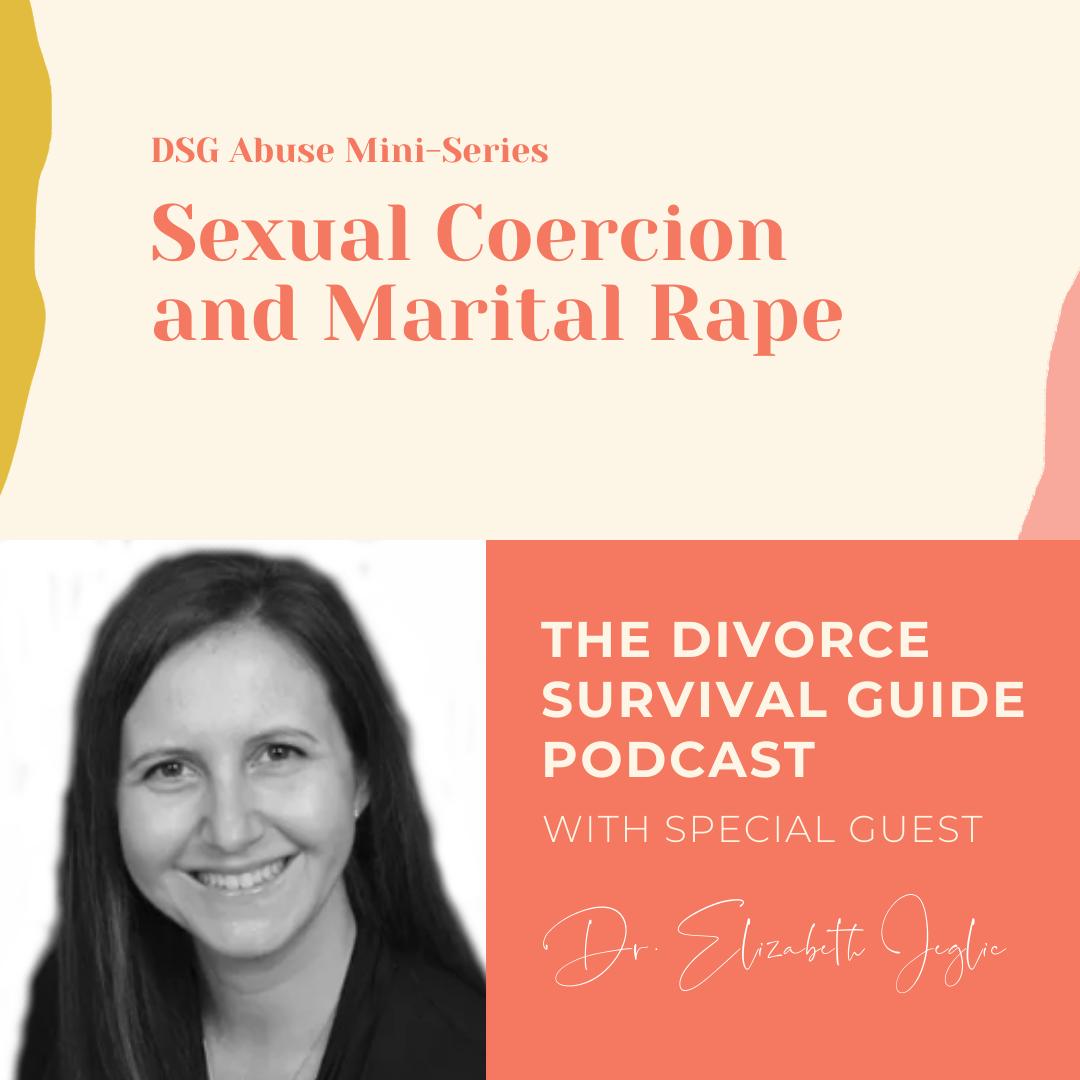 The Divorce Survival Guide Podcast - DSG Abuse Mini-Series: Sexual Coercion and Marital Rape with Dr. Elizabeth Jeglic
