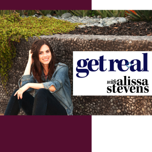 Get Real with Alissa Stevens