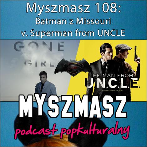 Myszmasz 108 - Batman z Missouri v. Superman from UNCLE