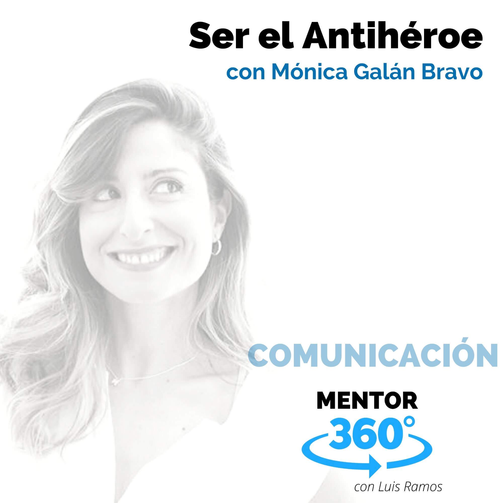 Ser el Antihéroe, con Mónica Galán Bravo - COMUNICACIÓN