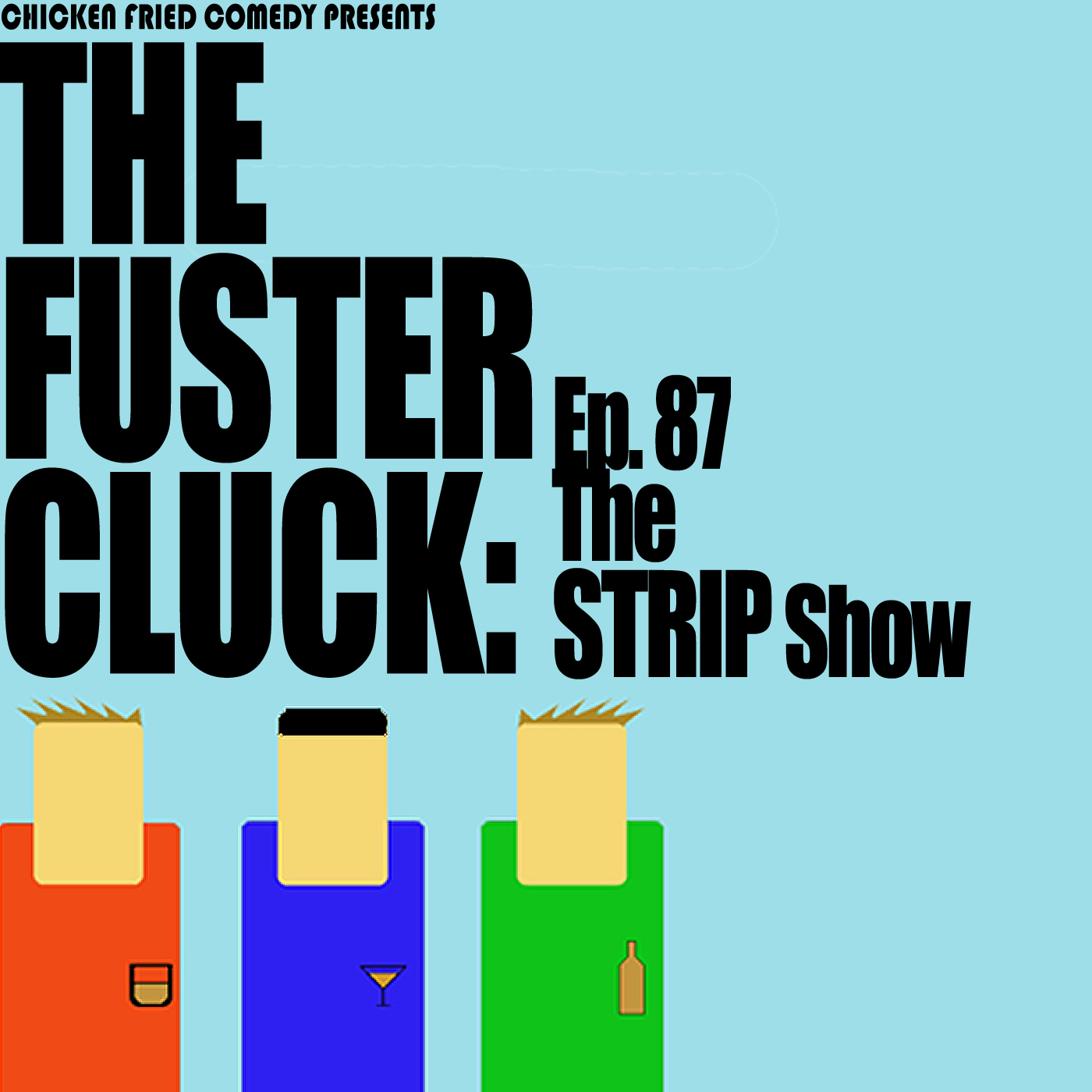 The Fustercluck Ep 87: The Strip Show