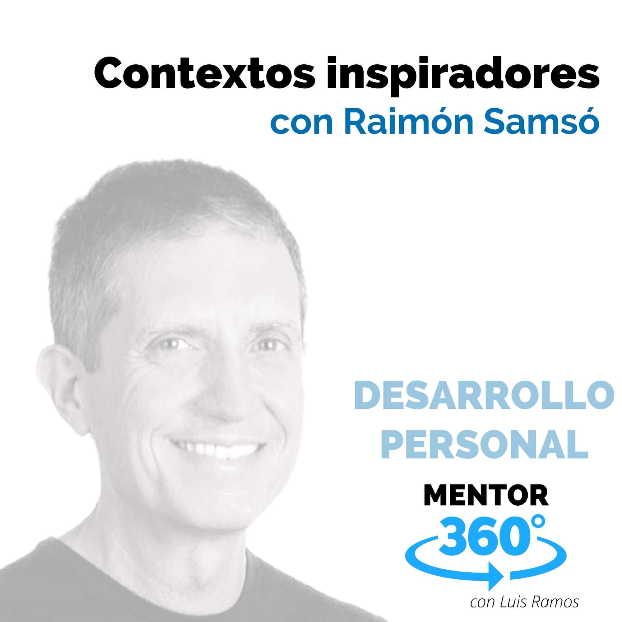 Contextos inspiradores, con Raimón Samsó - DESARROLLO PERSONAL