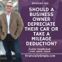 Artwork for Should a Business Owner Depreciate Their Car or Take a Mileage Deduction?