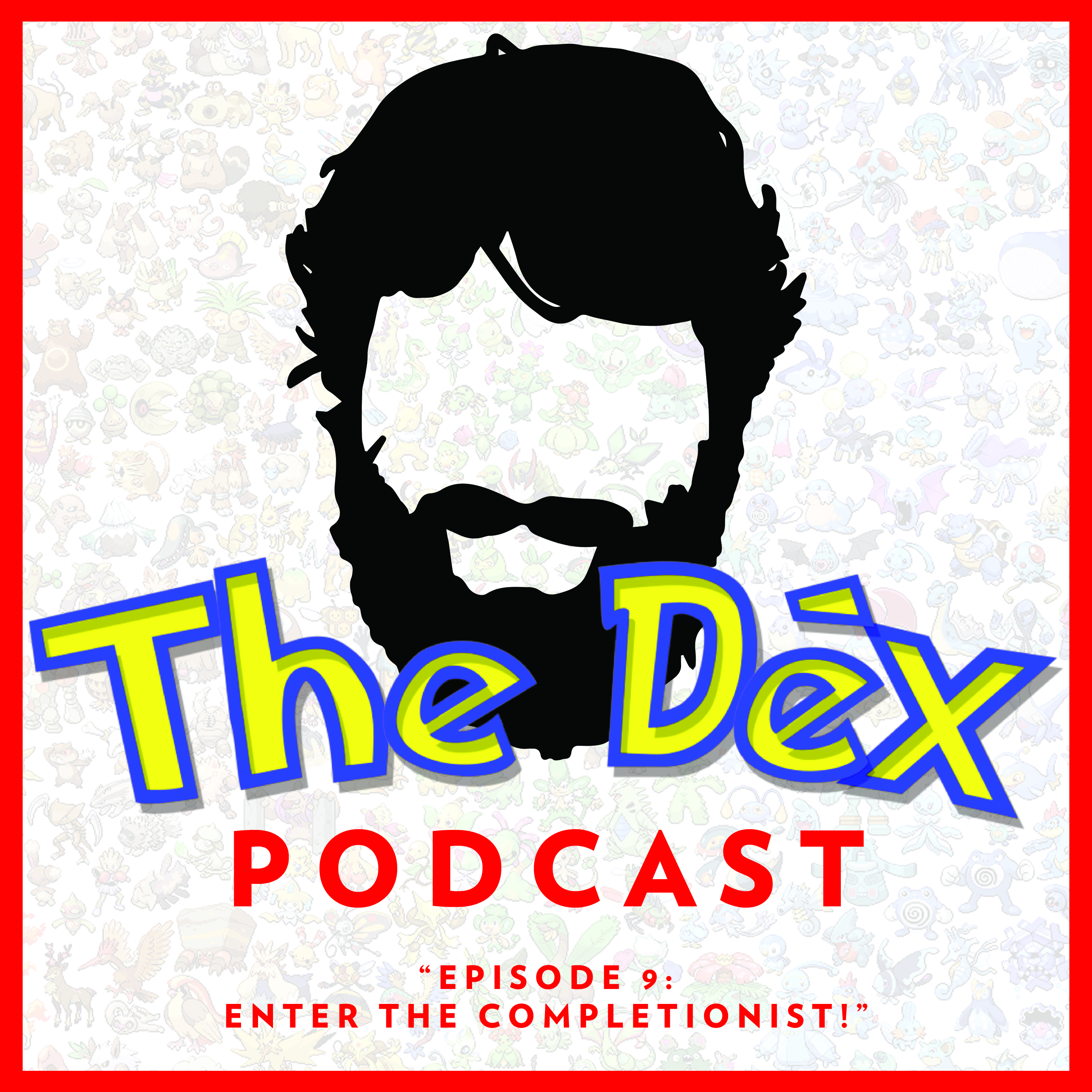 The Dex! Podcast #9: Enter The Completionist!