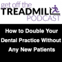 Artwork for How to Double Your Dental Practice Without Gaining Any New Patients