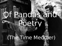 Of Pandas and Poetry (The Time Meddler)