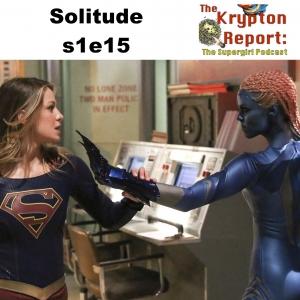 Solitude s1e15 - Krypton Report: The Supergirl Podcast