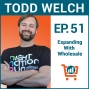 Artwork for Adding Sales of Wholesale Products to Your Ecommerce Business with Todd Welch, Ep #51