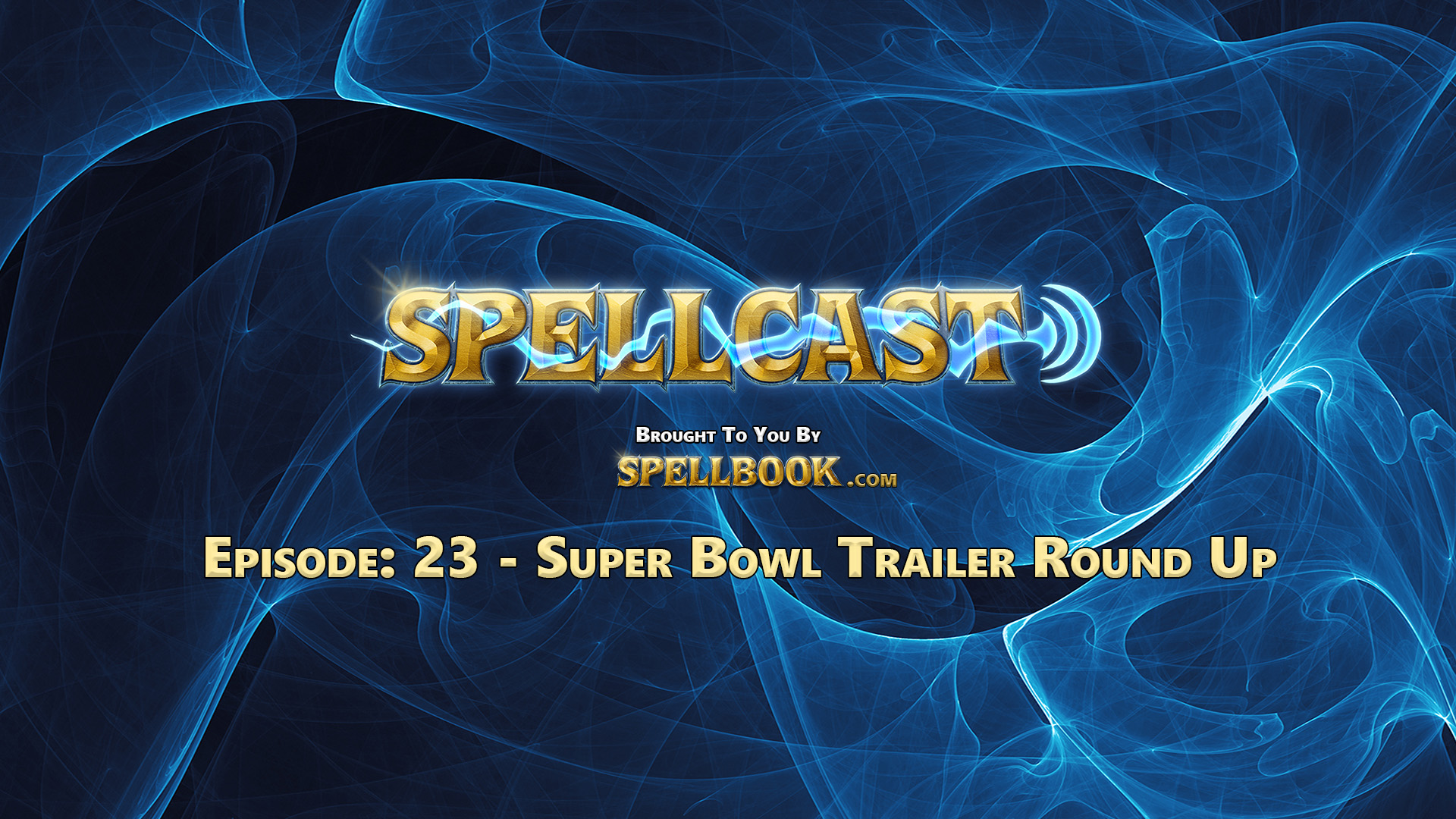 Spellcast Episode: 23 - Super Bowl Trailer Round Up