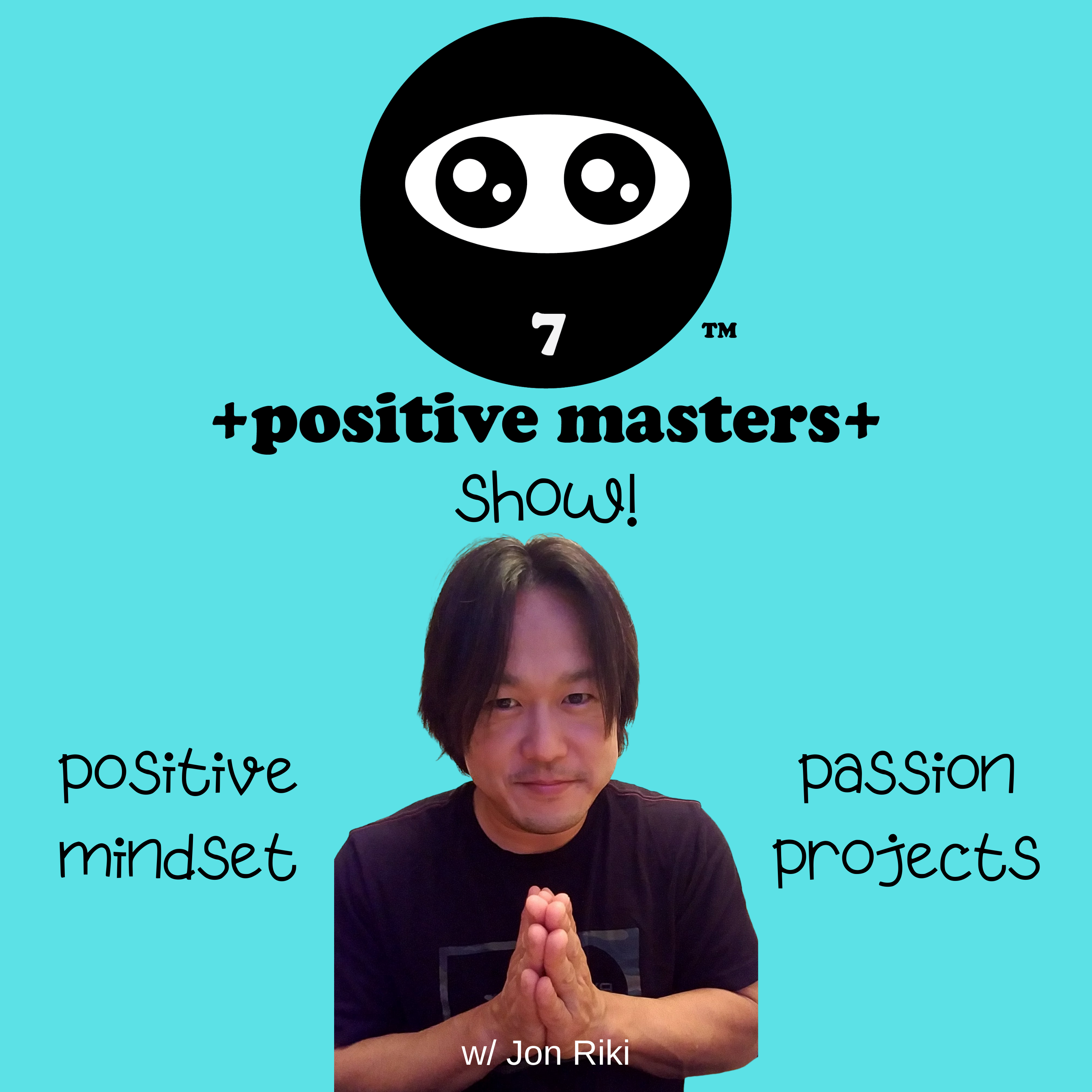 4: Positive Masters Show - Matching Your Passions With Your Projects show art