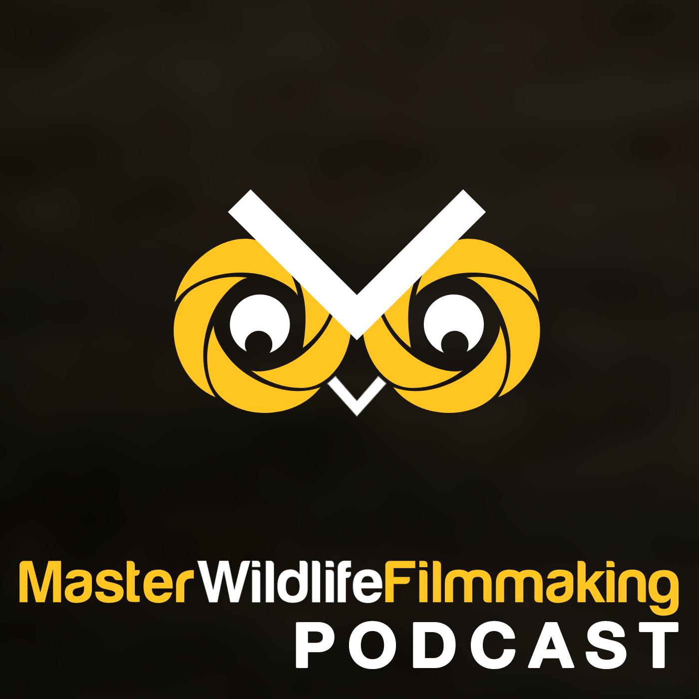 Master Wildlife Filmmaking podcast show art