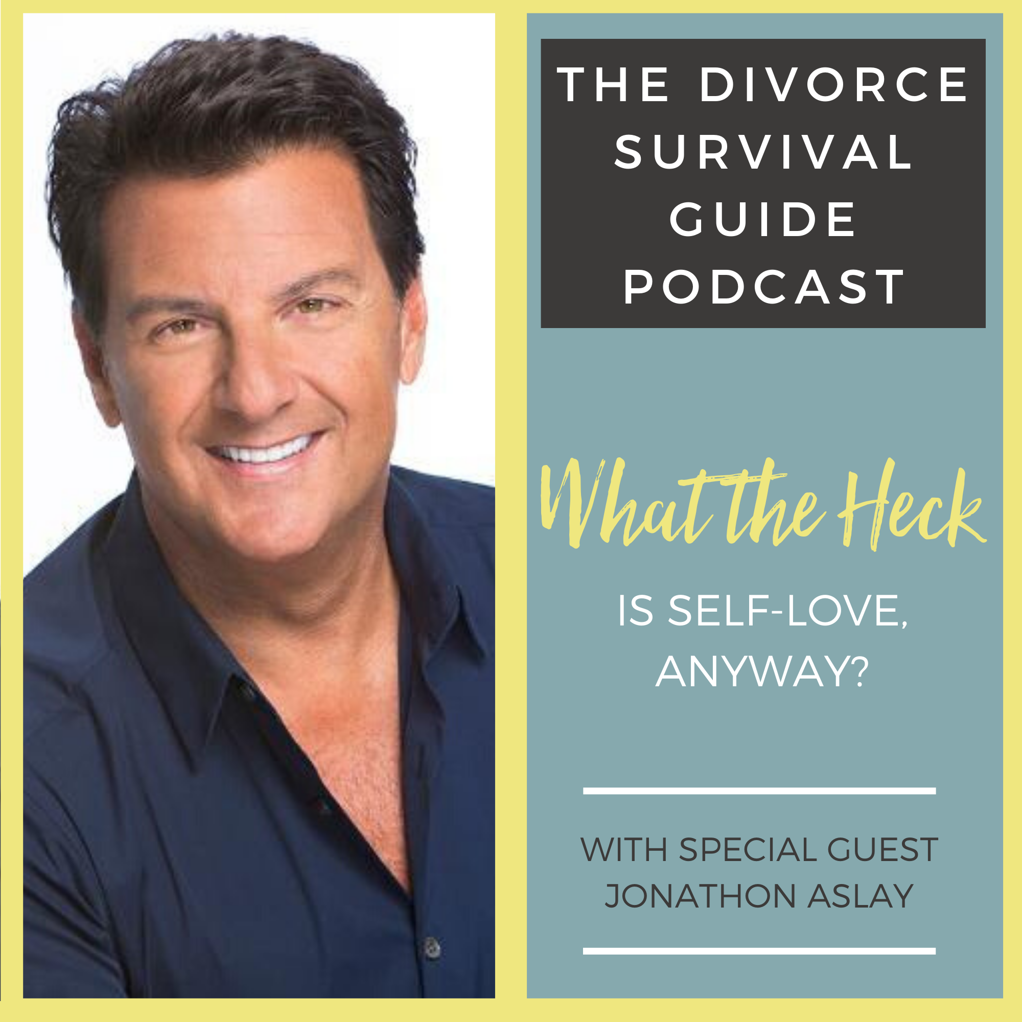 The Divorce Survival Guide Podcast - What the Heck is Self-Love Anyway? with Jonathon Aslay