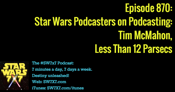 870: Star Wars POP: Tim McMahon, Less Than 12 Parsecs