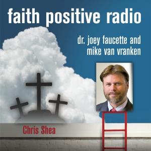 Faith Positive Radio: Chris Shea
