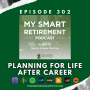 Artwork for Ep 302: Planning for Life After Career