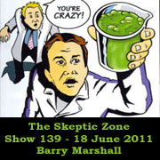 The Skeptic Zone #139 - 18.June.2011