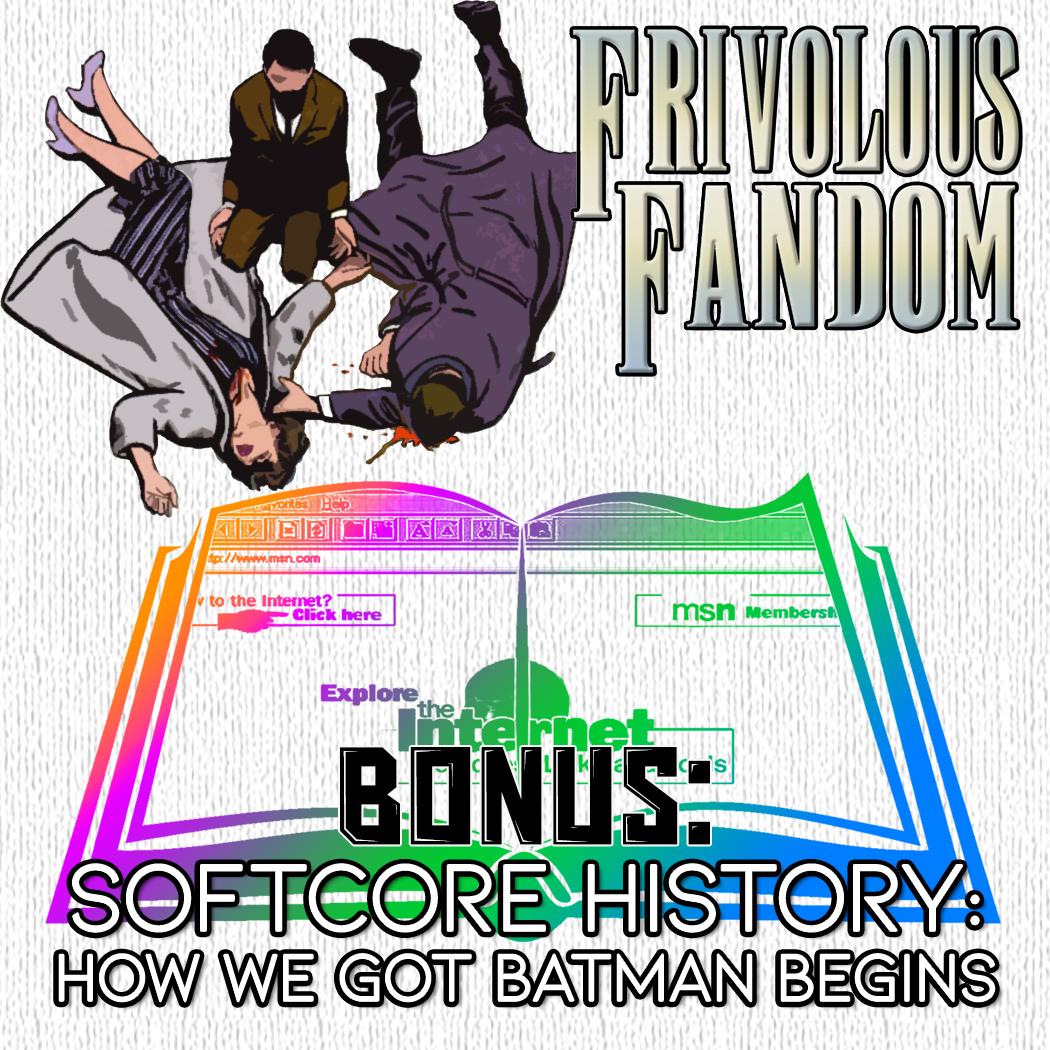 BONUS - Softcore History: How We Got Batman Begins