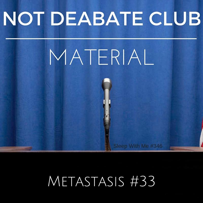 Not Debate Club Material | Metastasis #33 | Sleep With Me #346