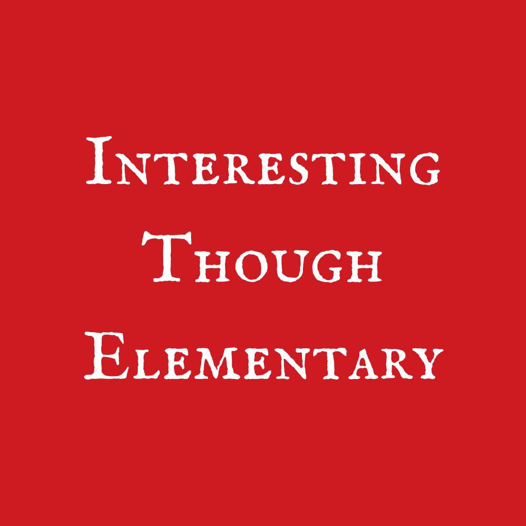 Interesting Though Elementary
