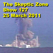The Skeptic Zone #127 - 25.March.2011