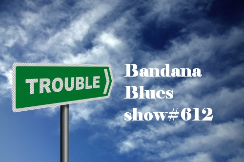 Bandana Blues#612  TROUBLE!!