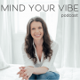 Artwork for 00: Welcome to the Mind Your Vibe Podcast