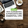 Artwork for Why Audiobooks and Podcasts are Essential CPD