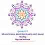 Artwork for 107: Where Science Meets Spirituality with Sound Healing
