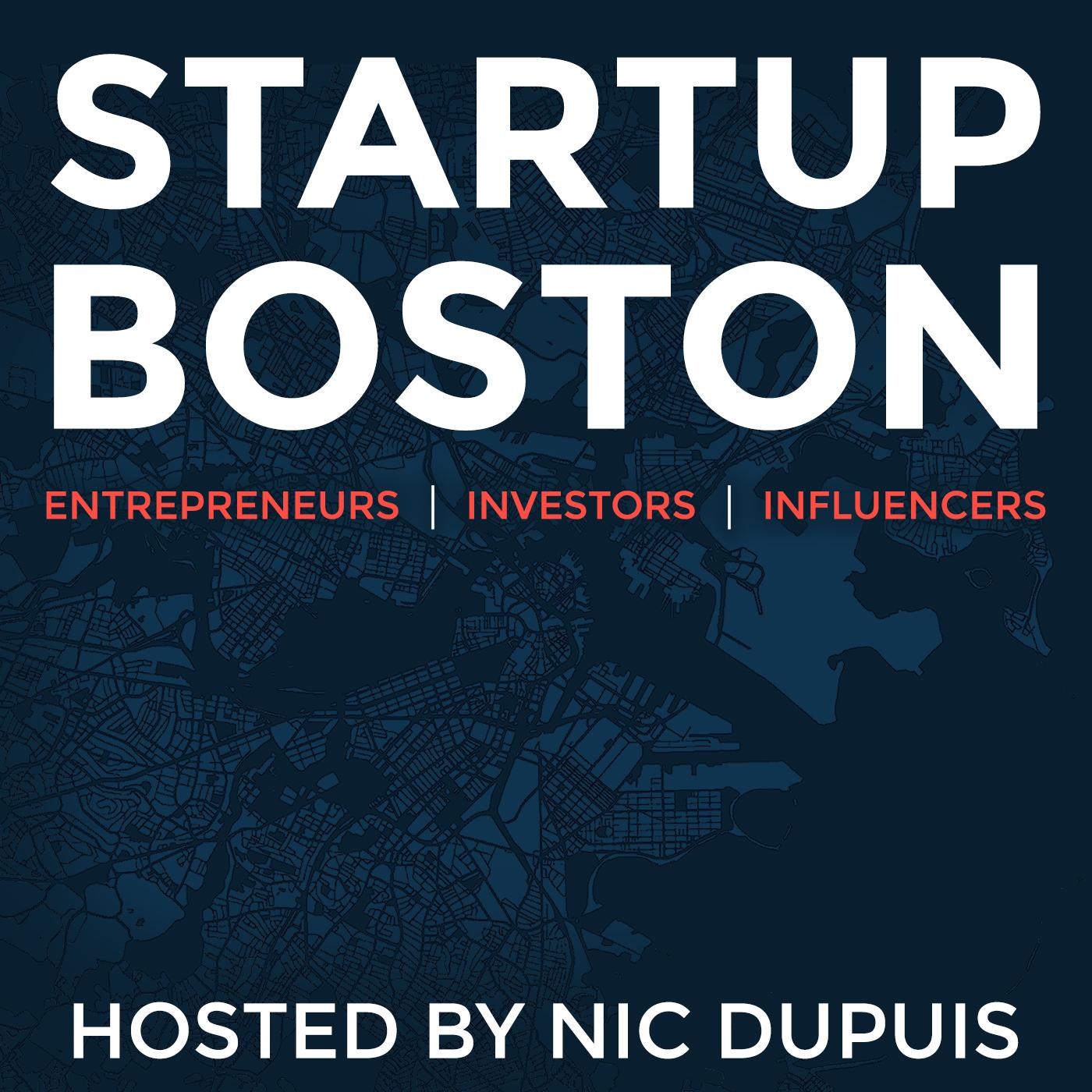 Startup Boston Podcast: Entrepreneurs   Investors   Influencers   Founders