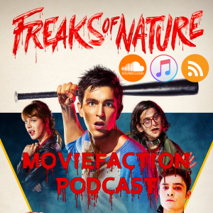 MovieFaction Podcast - Freaks of Nature