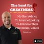 Artwork for Episode 270: My Best Advice To Anyone Looking To Enhance Their Professional Career